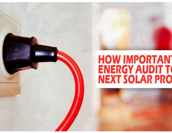 How important is Energy Audit to your next solar project?